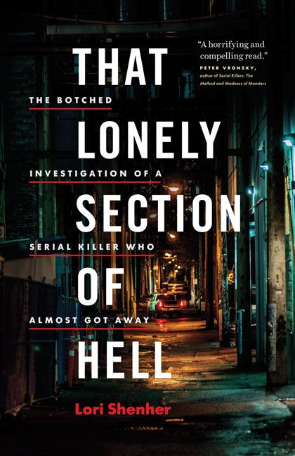 That Lonely Section of Hell: The Botched Investigation of a Serial Killer Who Almost Got Away by Lorimer Shenher, shortlisted for the 2016 Hubert Evans Non-Fiction Prize