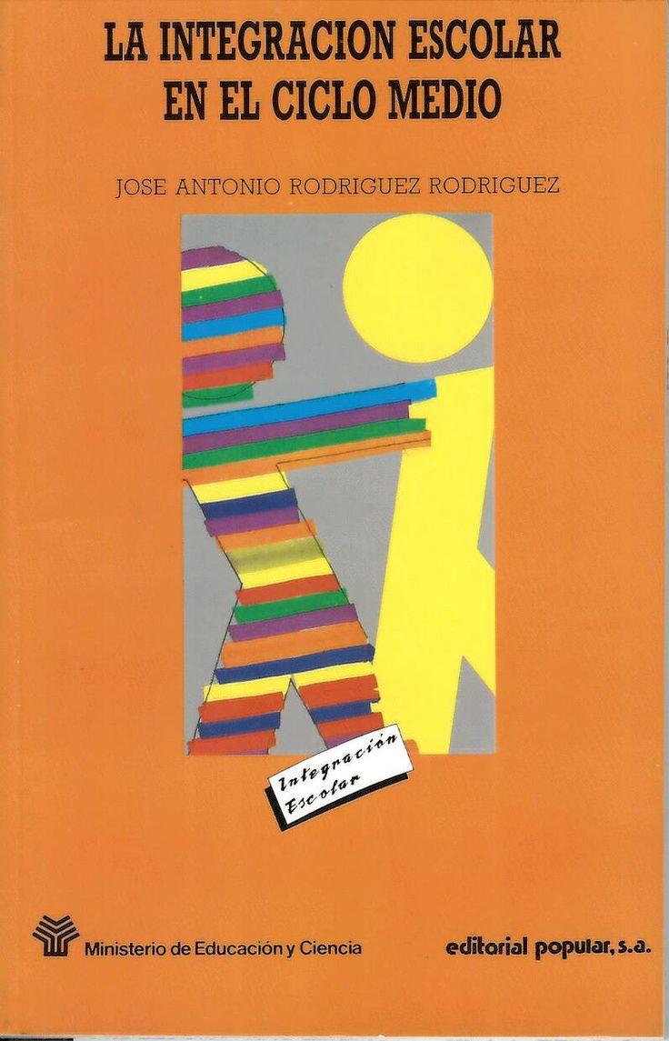 La integración escolar en el ciclo medio / José Antonio Rodríguez Rodríguez http://absysnetweb.bbtk.ull.es/cgi-bin/abnetopac01?TITN=550356