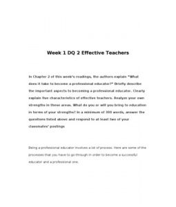"Week 1 DQ 2 Effective Teachers      In Chapter 2 of this week's readings, the authors explain ""What does it take to become a professional educator?"" Briefly describe the important aspects to becoming a professional educator. Clearly… (More)"