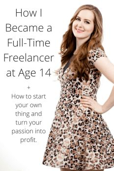 How I became a full-time freelancer at age 14 (+ how to start your own profitable gig doing what you love!)