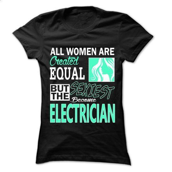 All Women ... Sexiest Become Electrician - 999 Cool Job Shirt ! - #sweatshirts for women #boys hoodies. ORDER NOW => https://www.sunfrog.com/LifeStyle/All-Women-Sexiest-Become-Electrician--999-Cool-Job-Shirt-.html?60505