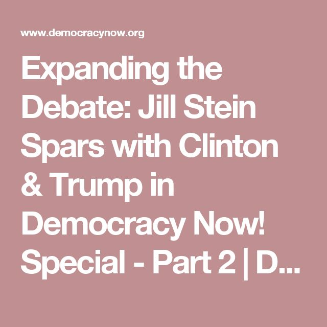 Expanding the Debate: Jill Stein Spars with Clinton & Trump in Democracy Now! Special - Part 2 | Democracy Now!