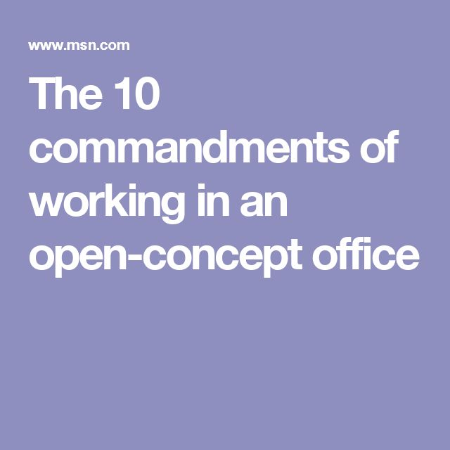 The 10 commandments of working in an open-concept office