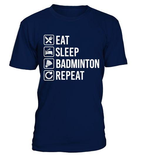 # Badminton Eat Sleep Repeat T Shirt  .  Badminton - Eat Sleep Repeat T-Shirt Badminton, is, my, life, I, heart, badminton, I, love, badminton, badminton, badminton, gift, badminton, player, badminton, player, gift, gift, for, gift, idea, live, go, be, badminton, t-shirt, tshirt