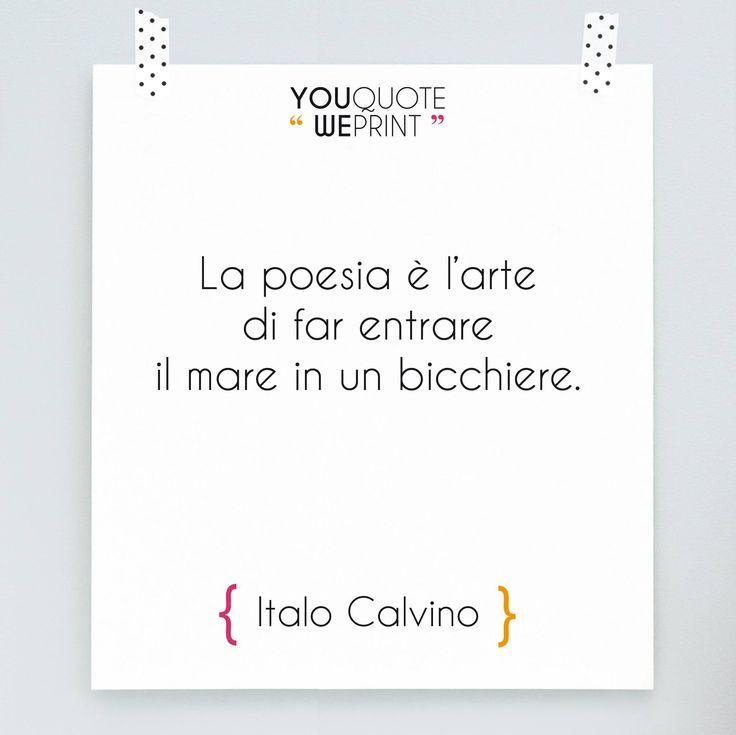 """""""La #Poesia è l'arte di far entrare il mare in un bicchiere."""" Italo Calvino"""