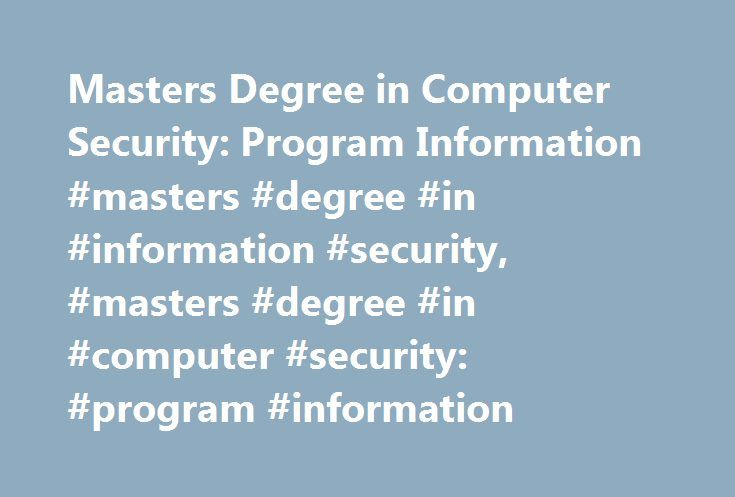 Masters Degree in Computer Security: Program Information #masters #degree #in #information #security, #masters #degree #in #computer #security: #program #information http://chicago.remmont.com/masters-degree-in-computer-security-program-information-masters-degree-in-information-security-masters-degree-in-computer-security-program-information/  # Masters Degree in Computer Security: Program Information Essential Information In a master's degree program in computer security, students learn to…