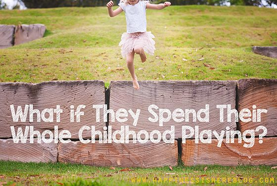 What if They Spend Their Whole Childhood Playing?
