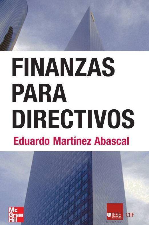 """Martínez Abascal, Eduardo. """"Finanzas para directivos [electronic resource]"""". Madrid : McGraw-Hill/Interamericana de España, 2005."""