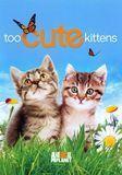 Too Cute! Kittens [DVD], 15936288