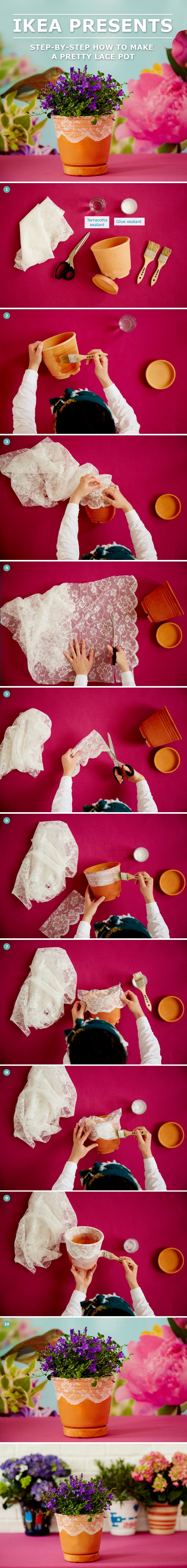 Personalise a FOTBLAD plant pot 1. Gather materials. 2. Seal pot and saucer. Allow to dry. 3. Measure length of lace against the pot. 4. Cut lace. 5. Then cut it in half. 6. Apply glue sealant to pot. 7. Add lace pieces to rim, smoothing them against the curved pot and overlapping the ends. 8. Start adding the final coat of glue sealant as you apply the lace. 9. Seal the whole pot once lace is in place. 10. Allow to dry before potting.