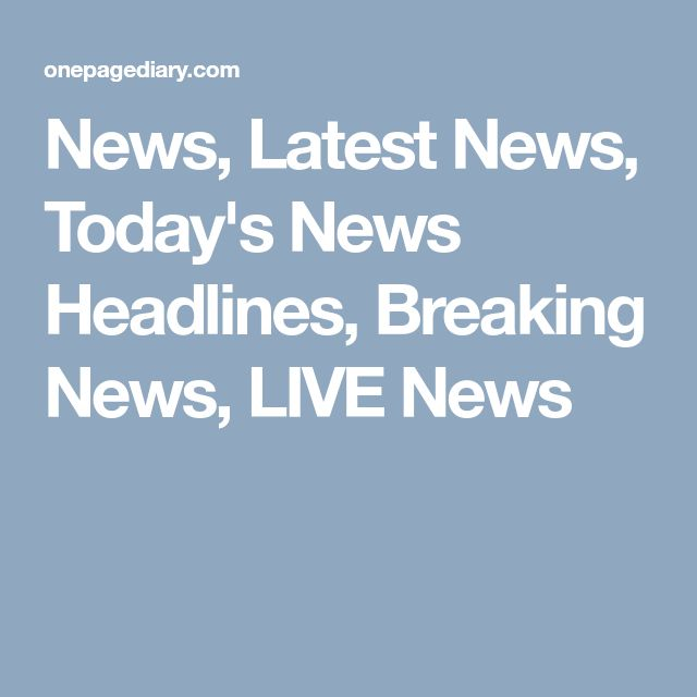 News, Latest News, Today's News Headlines, Breaking News, LIVE News
