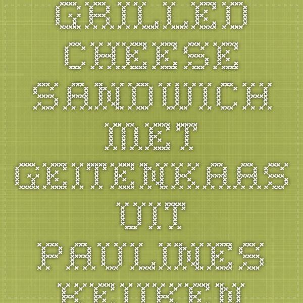 Grilled Cheese Sandwich met geitenkaas - Uit Paulines Keuken