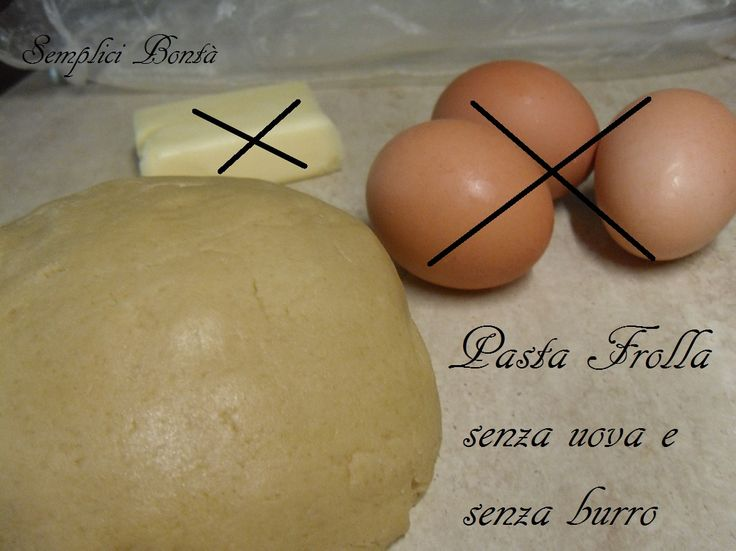 Pasta frolla senza burro e senza uova.