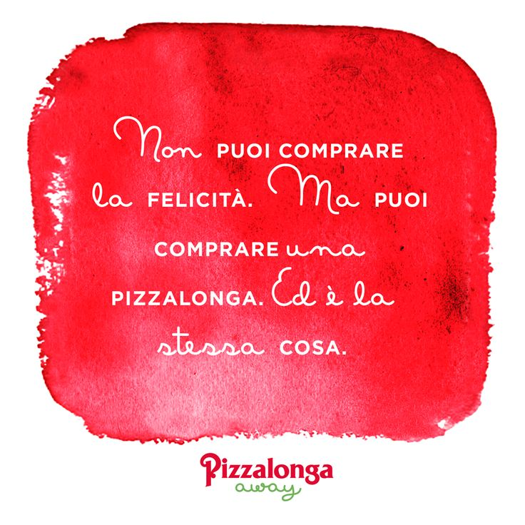 PIZZALONGAWAY | QUOTES Non puoi comprare la felicità. Ma puoi comprare una #Pizzalonga. Ed è la stessa cosa. #Pizzalongaway #Pizzeria #Citazioni #Paroleinleggerezza