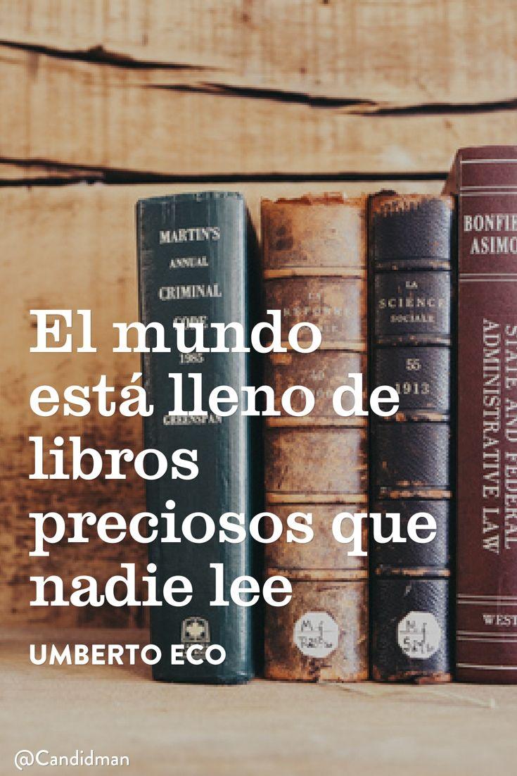 """""""El mundo está lleno de #Libros preciosos que nadie lee"""". #UmbertoEco #FrasesCelebres @candidman"""