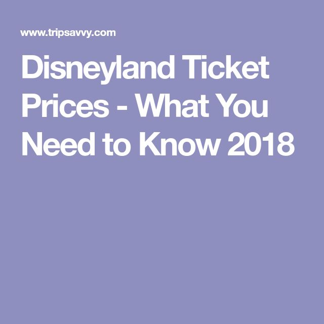 Disneyland Ticket Prices - What You Need to Know 2018