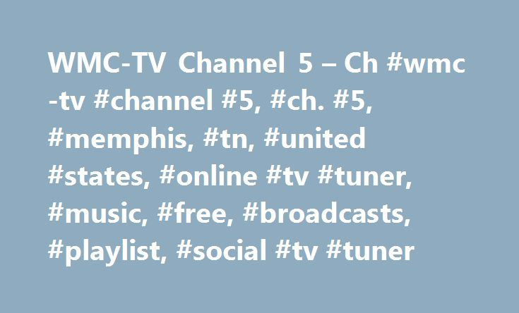 WMC-TV Channel 5 – Ch #wmc-tv #channel #5, #ch. #5, #memphis, #tn, #united #states, #online #tv #tuner, #music, #free, #broadcasts, #playlist, #social #tv #tuner http://education.nef2.com/wmc-tv-channel-5-ch-wmc-tv-channel-5-ch-5-memphis-tn-united-states-online-tv-tuner-music-free-broadcasts-playlist-social-tv-tuner/  # WMC-TV Channel 5 WMC-TV is a full service television station in Memphis, Tennessee, broadcasting on local digital VHF channel 5 and on virtual channel 5. Founded in 1948. See…