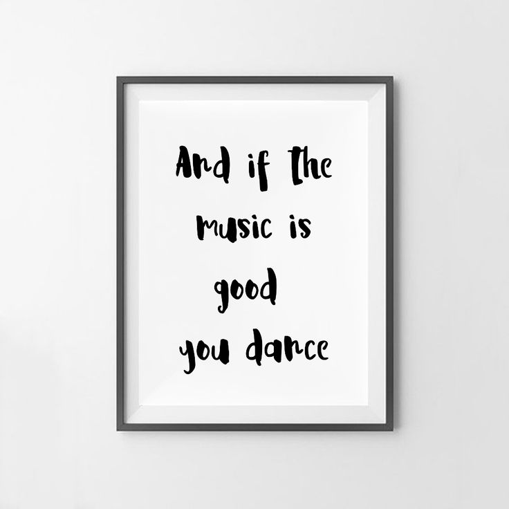 """And if the music is good you dance"" wall art print. This print comes with 4 different sizes to download. 5x7 JPG, 8X10 JPG, 11X14 JPG, 16x20 JPG. THIS IS A DIGITAL DOWNLOAD FILE ONLY. Enter code ""25OFF"" when you buy 2 or more prints to save 25% off your entire order! https://www.etsy.com/au/listing/502501680/music-print-dance-print-dancing-print?ref=related-1"