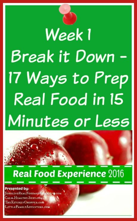 17 Ways to Prep Real Food in 15 Minutes or Less – Real Food Experience Week #1 - Healthy food, made easy.
