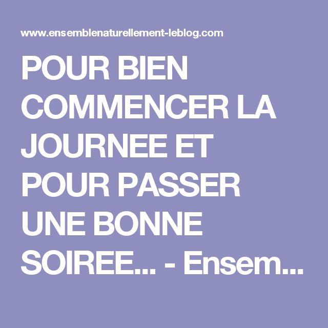 POUR BIEN COMMENCER LA JOURNEE ET POUR PASSER UNE BONNE SOIREE... - Ensemble naturellement