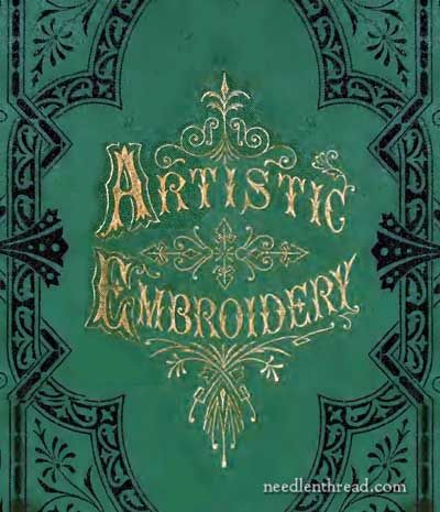 Book - Artistic Embroidery (published in 1888): Text +_ nearly two hundred illustrations and explanatory diagrams. Internet Archive edition available here: https://archive.org/details/artisticembroide01chur