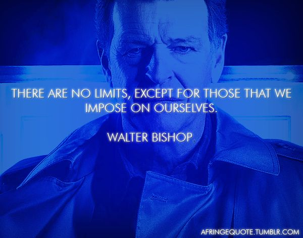 """Fringe Quotes: Walter Bishop """"There are no limits, except for those that we impose on ourselves."""""""