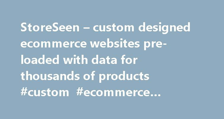 StoreSeen – custom designed ecommerce websites pre-loaded with data for thousands of products #custom #ecommerce #websites http://spain.nef2.com/storeseen-custom-designed-ecommerce-websites-pre-loaded-with-data-for-thousands-of-products-custom-ecommerce-websites/  # StoreSeen create custom designed online stores for retailers, pre-loaded with data for thousands of products from key suppliers in a growing number of industry sectors . Whether you're new to selling online or looking to improve…