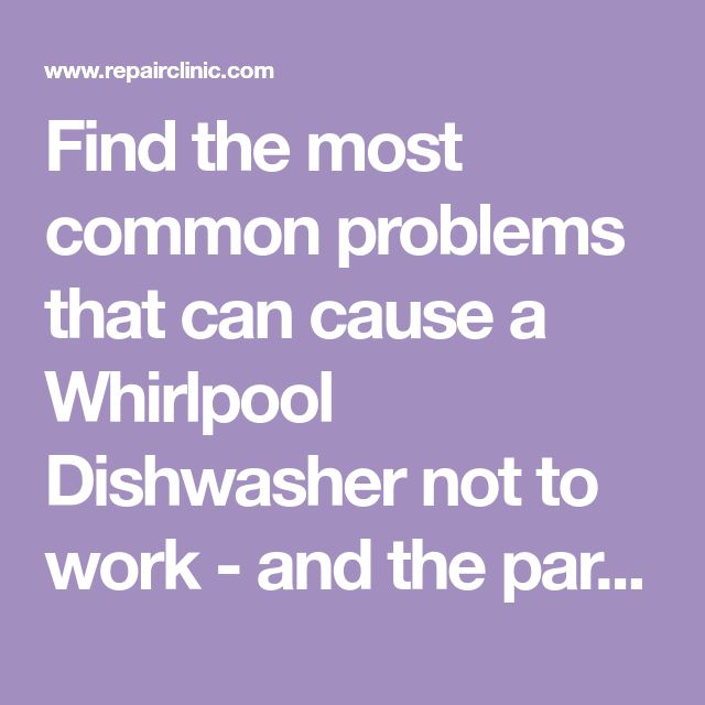 Find The Most Common Problems That Can Cause A Whirlpool Dishwasher Not To Work And The Parts Instr Whirlpool Dishwasher Thermador Dishwasher Repair Clinic
