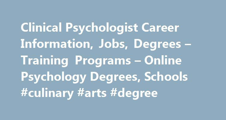Clinical Psychologist Career Information, Jobs, Degrees – Training Programs – Online Psychology Degrees, Schools #culinary #arts #degree http://degree.nef2.com/clinical-psychologist-career-information-jobs-degrees-training-programs-online-psychology-degrees-schools-culinary-arts-degree/  #clinical psychology degree # Clinical Psychologist Career Information, Jobs, Degrees Training Programs Source: Bureau of Labor Statistics salary data for Clinical, Counseling and School Psychologists…
