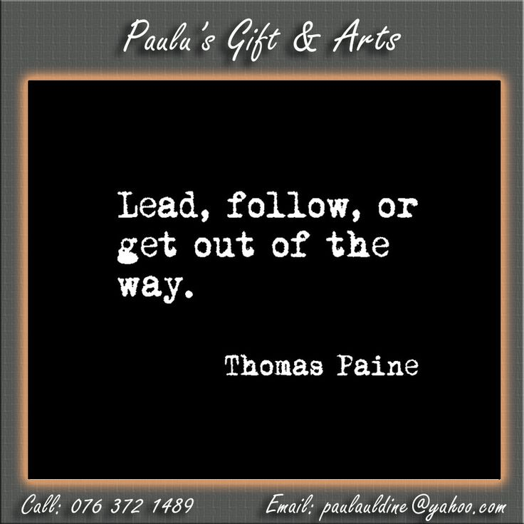 """Lead, follow, or get out of the way."" - Thomas Paine. #quotes #leadership"