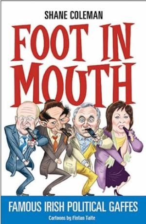 Foot in Mouth: Famous Irish Political Gaffes - Irish Humour - Humour - Books