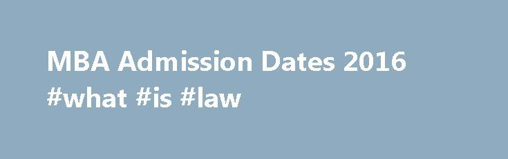 MBA Admission Dates 2016 #what #is #law http://laws.nef2.com/2017/05/02/mba-admission-dates-2016-what-is-law/  #mba admissions # MBA Admission Dates 2016 | MBA Admission Notifications India Sri Balaji Society Pune PGDM Admission 2017 Notification Andhra University distance MBA, MCA entrance exams postponed Maharashtra witnessing decline in demand for engineering, computer, and management degrees IBSAT 2016 Eligibility Criteria AIMS Test for Management Admissions ATMA 2016 results declared…