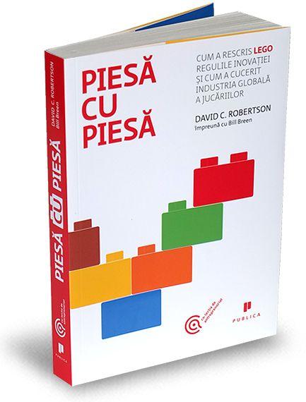 Cartea despre LEGO și inovația serviciilor: Brick by Brick/ Piesă cu piesă de Bill Breen & David Robertson