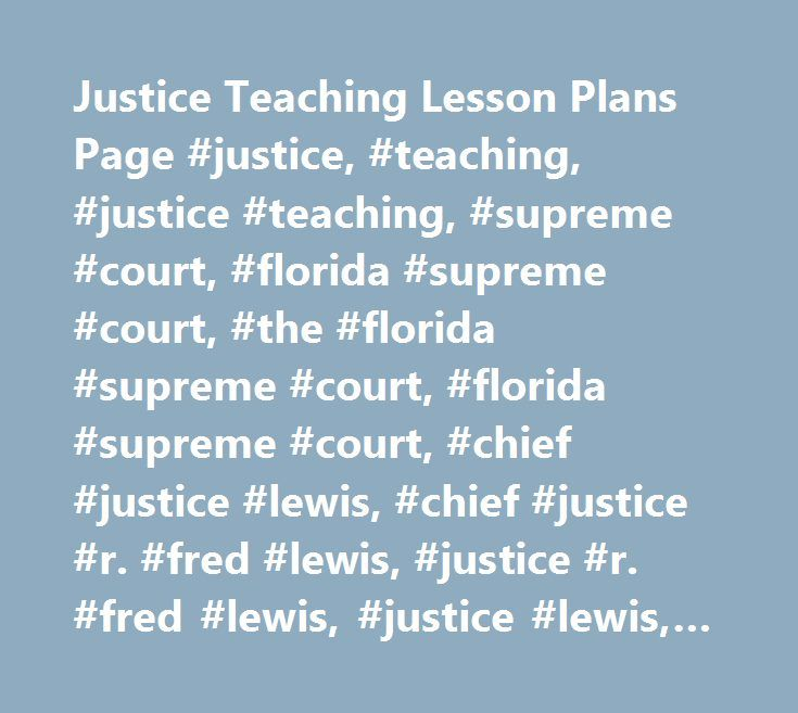 Justice Teaching Lesson Plans Page #justice, #teaching, #justice #teaching, #supreme #court, #florida #supreme #court, #the #florida #supreme #court, #florida #supreme #court, #chief #justice #lewis, #chief #justice #r. #fred #lewis, #justice #r. #fred #lewis, #justice #lewis, #teaching, #lawyers, #judges, #attorneys, #classroom, #outreach, #education, #florida, #florida, #judges #in #the #classroom, #justice #in #the #classroom, #civic #education, #civic #education #in #florida…