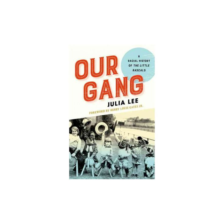 Our Gang : A Racial History of the Little Rascals (Hardcover) (Julia Lee)