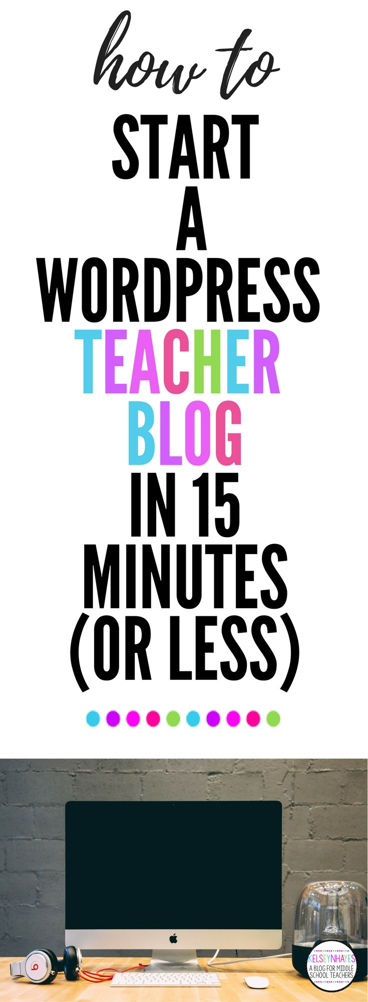 How to Start a Teacher Blog on Wordpress in 15 Minutes or Less!