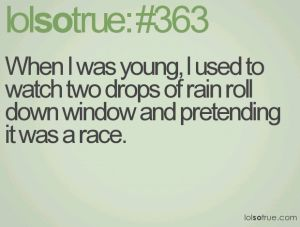 Rain Jokes One-Liners | When I was young, I used to watch two drops of rain roll down window ...