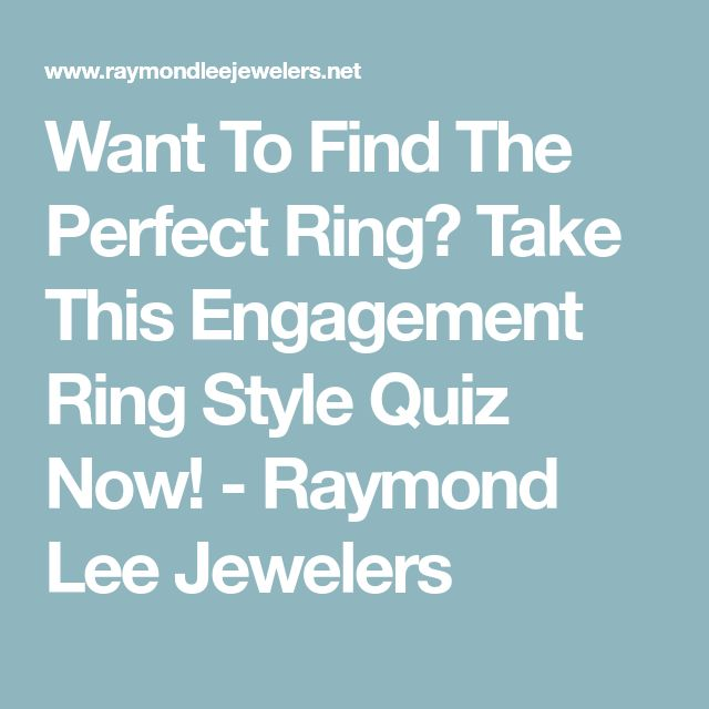 Want To Find The Perfect Ring? Take This Engagement Ring Style Quiz Now! - Raymond Lee Jewelers