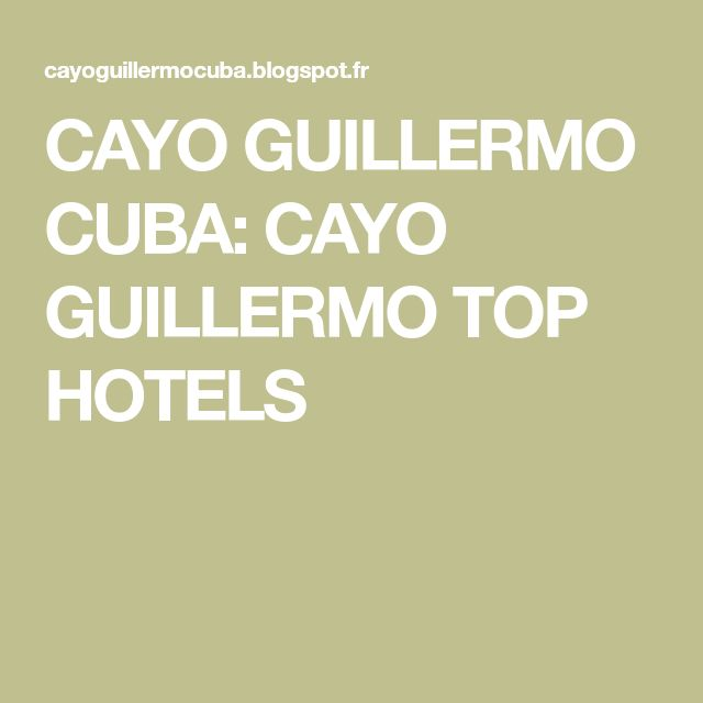 CAYO GUILLERMO CUBA: CAYO GUILLERMO TOP HOTELS
