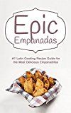 Free Kindle Book -   Epic Empanadas: #1 Latin Cooking Recipe Guide for the Most Delicious Empanadillas - A Best Selling Latin, Mexican and Southwestern Cookbook for Empanadas, Pastel and Pate