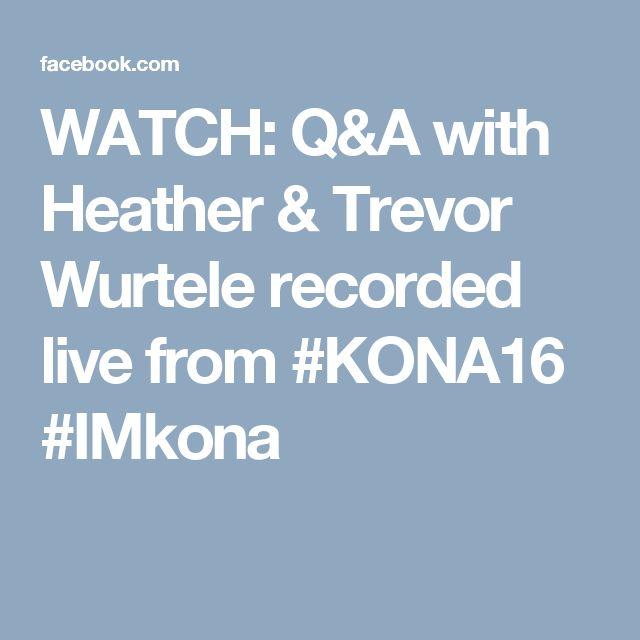 WATCH: Q&A with Heather & Trevor Wurtele recorded live from #KONA16 #IMkona