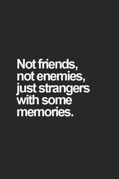 Ni amis ni ennemis, juste étrangers avec plein de souvenirs