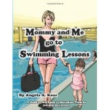 Mommy and Me Go to Swimming Lessons (Paperback)By Angela A. Kear