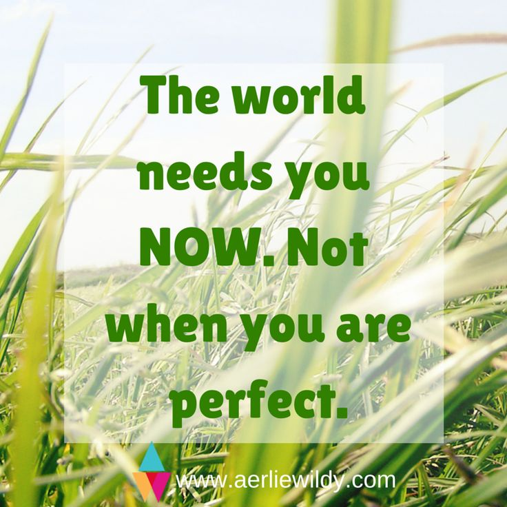 The world needs you now, not when you are perfect. #perfectionism www.aerliewildy.com Helping online mums build strong systems & strong mindset.