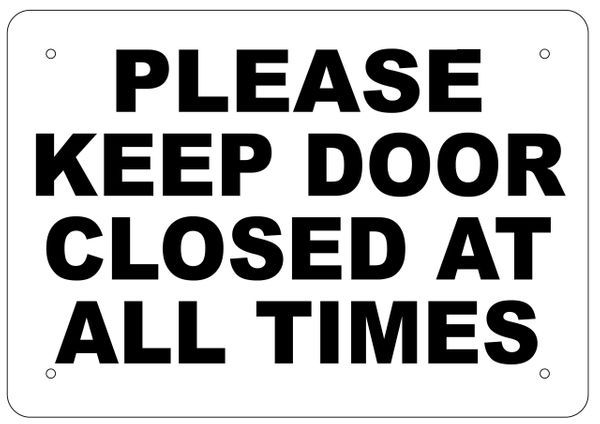 Please Keep Door Closed At All Times Sign White Aluminum Aluminum Signs 7x10 Keep Door Closed Sign Gate Signs Times Sign