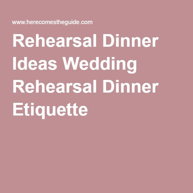 Ideas For Wedding Rehearsal Dinner: Best 25+ Rehearsal Dinner Etiquette Ideas On Pinterest