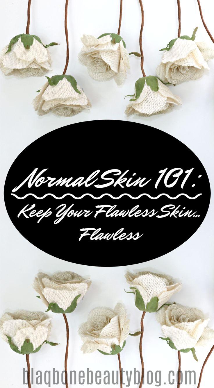 Normal Skin 101: Tips for Keeping Flawless Skin... Flawless https://www.blaqbonebeautyblog.com/makeup-skin-care-1/2017/12/17/normal-skin-101-tips-for-keeping-flawless-skin-flawless