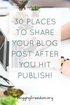 30 Places to Promote Your Blog Post After You Hit Publish!