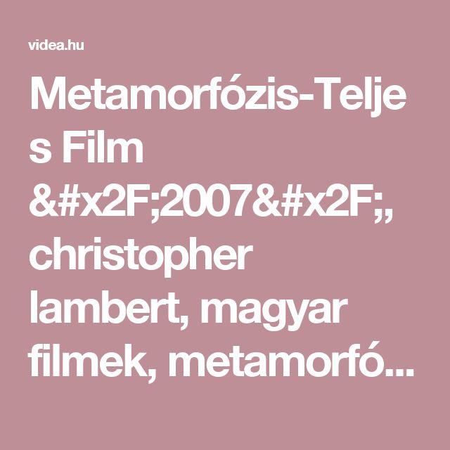 Metamorfózis-Teljes Film /2007/, christopher lambert, magyar filmek, metamorfózis - Videa
