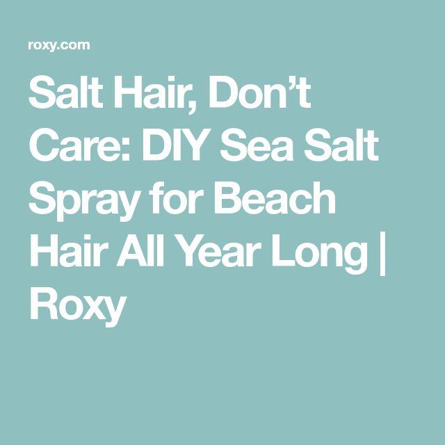 Salt Hair, Don't Care: DIY Sea Salt Spray for Beach Hair All Year Long   Roxy